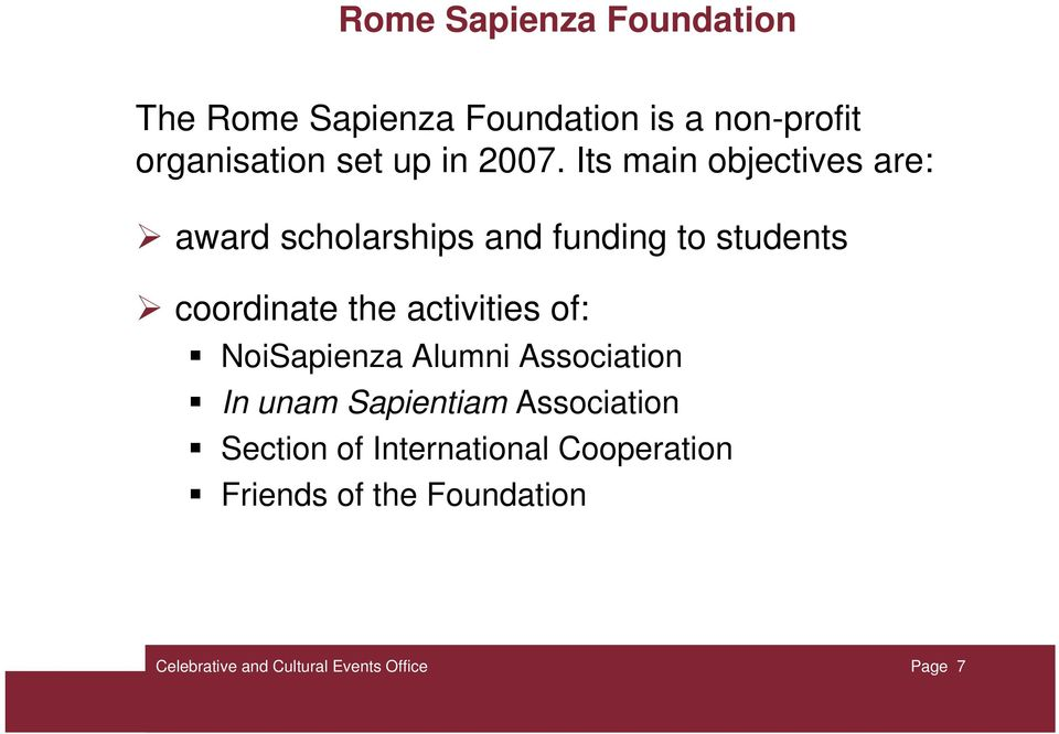 Its main objectives are: award scholarships and funding to students coordinate