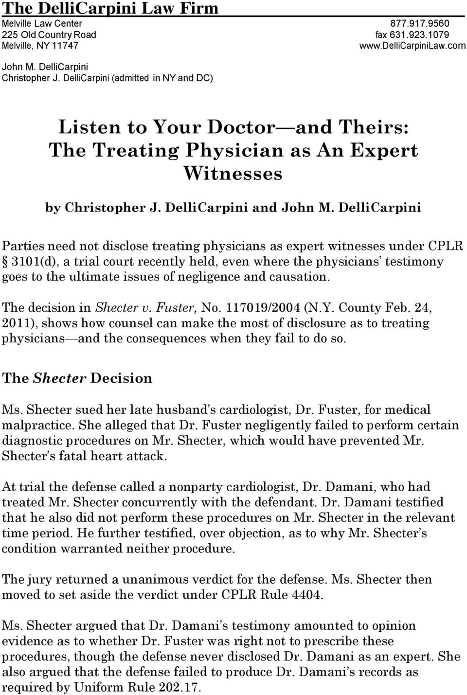 DelliCarpini Parties need not disclose treating physicians as expert witnesses under CPLR 3101(d), a trial court recently held, even where the physicians testimony goes to the ultimate issues of