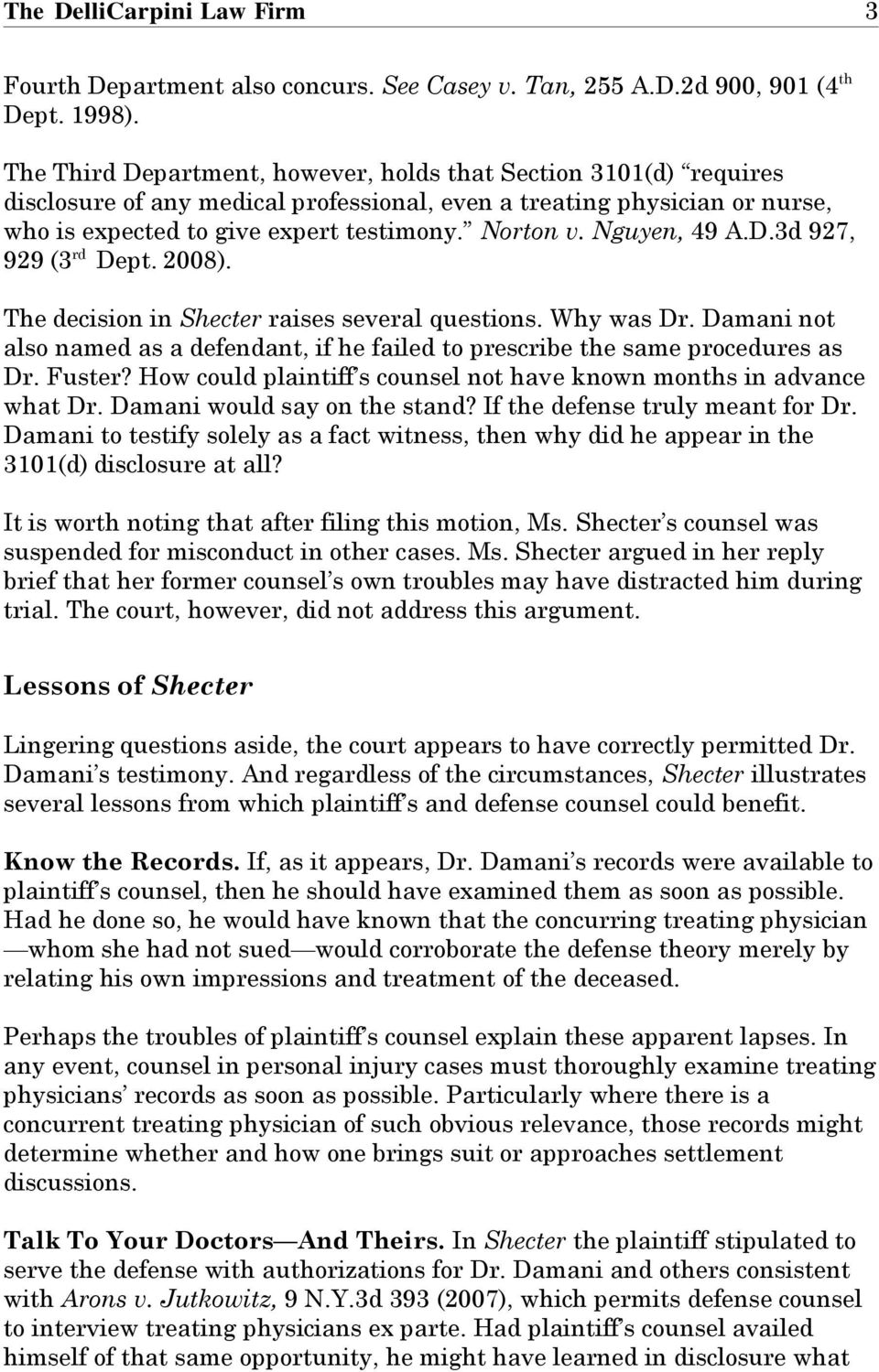Nguyen, 49 A.D.3d 927, 929 (3 rd Dept. 2008). The decision in Shecter raises several questions. Why was Dr. Damani not also named as a defendant, if he failed to prescribe the same procedures as Dr.