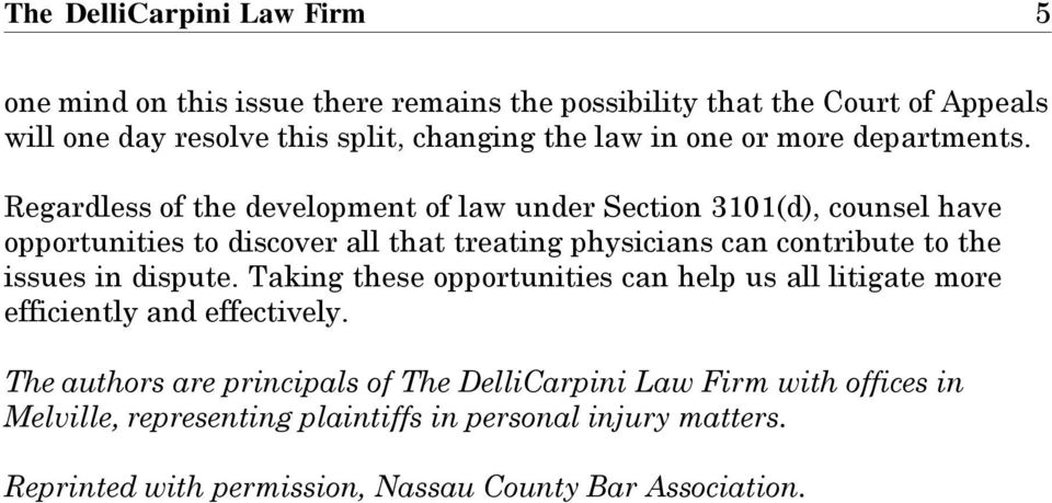 Regardless of the development of law under Section 3101(d), counsel have opportunities to discover all that treating physicians can contribute to the issues