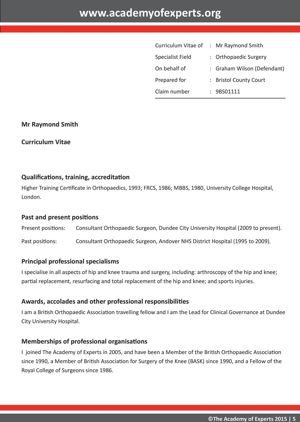Curriculum Vitae Qualifications, training, accreditation Higher Training Certificate in Orthopaedics, 1993; FRCS, 1986; MBBS, 1980, University College Hospital, London.