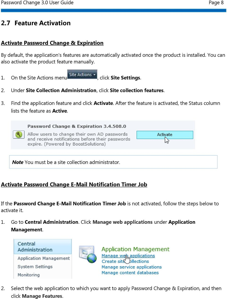 Find the application feature and click Activate. After the feature is activated, the Status column lists the feature as Active. Note You must be a site collection administrator.