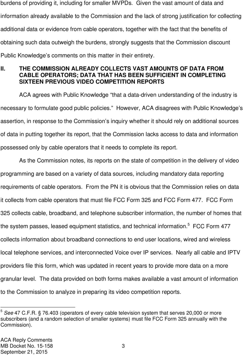 the fact that the benefits of obtaining such data outweigh the burdens, strongly suggests that the Commission discount Public Knowledge s comments on this matter in their entirety. II.