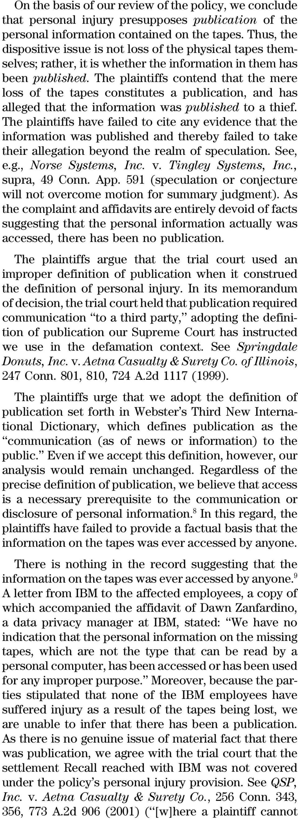 The plaintiffs contend that the mere loss of the tapes constitutes a publication, and has alleged that the information was published to a thief.