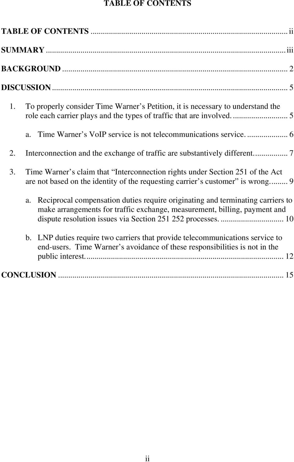 Time Warner s VoIP service is not telecommunications service.... 6 2. Interconnection and the exchange of traffic are substantively different... 7 3.