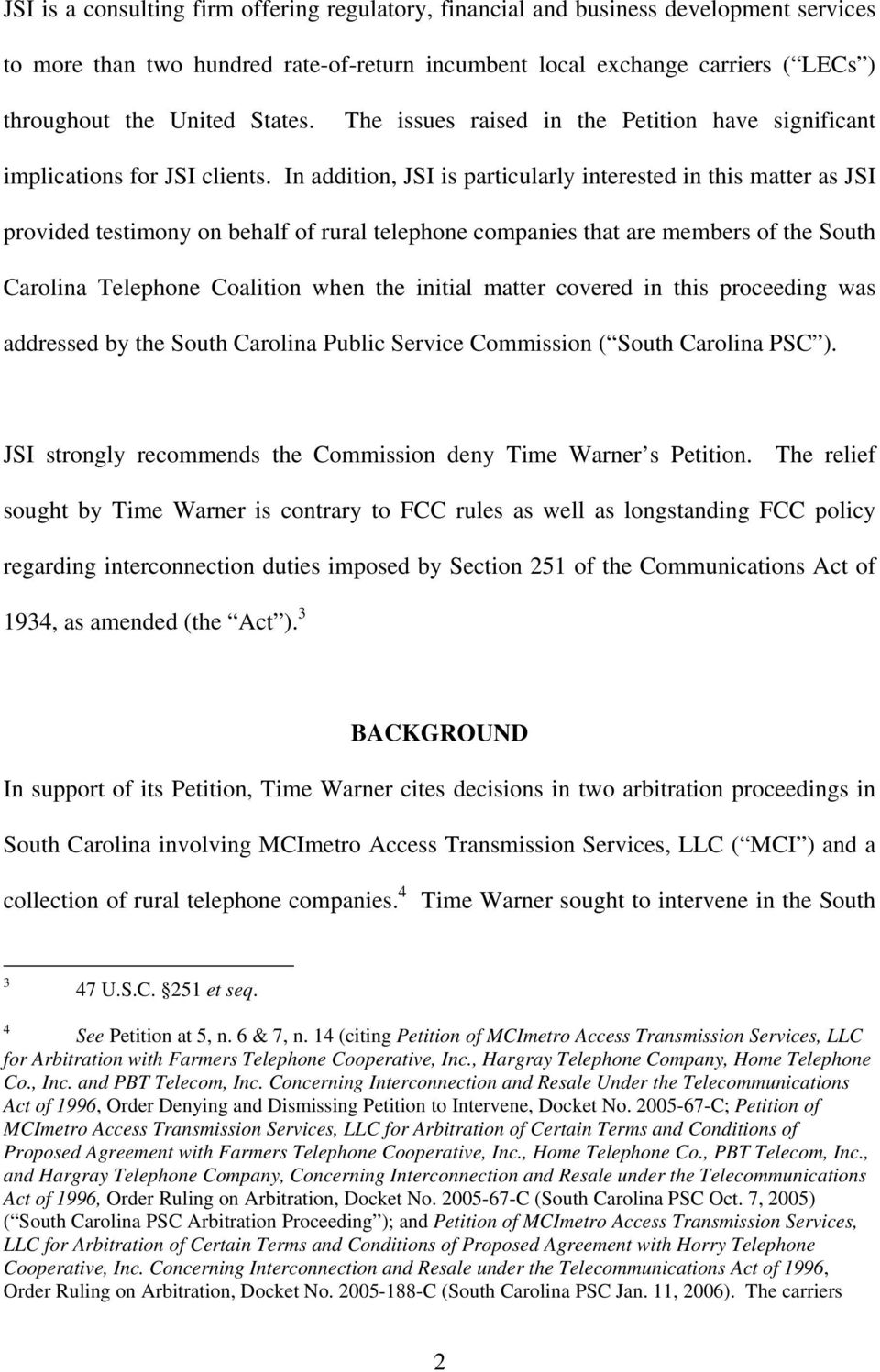 In addition, JSI is particularly interested in this matter as JSI provided testimony on behalf of rural telephone companies that are members of the South Carolina Telephone Coalition when the initial