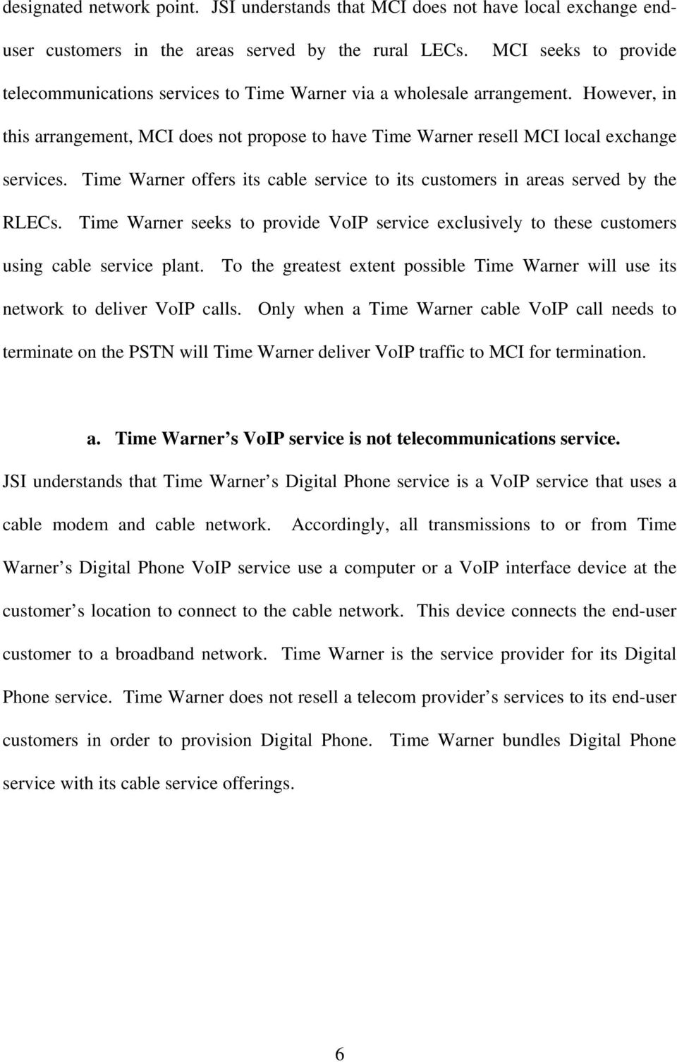 Time Warner offers its cable service to its customers in areas served by the RLECs. Time Warner seeks to provide VoIP service exclusively to these customers using cable service plant.