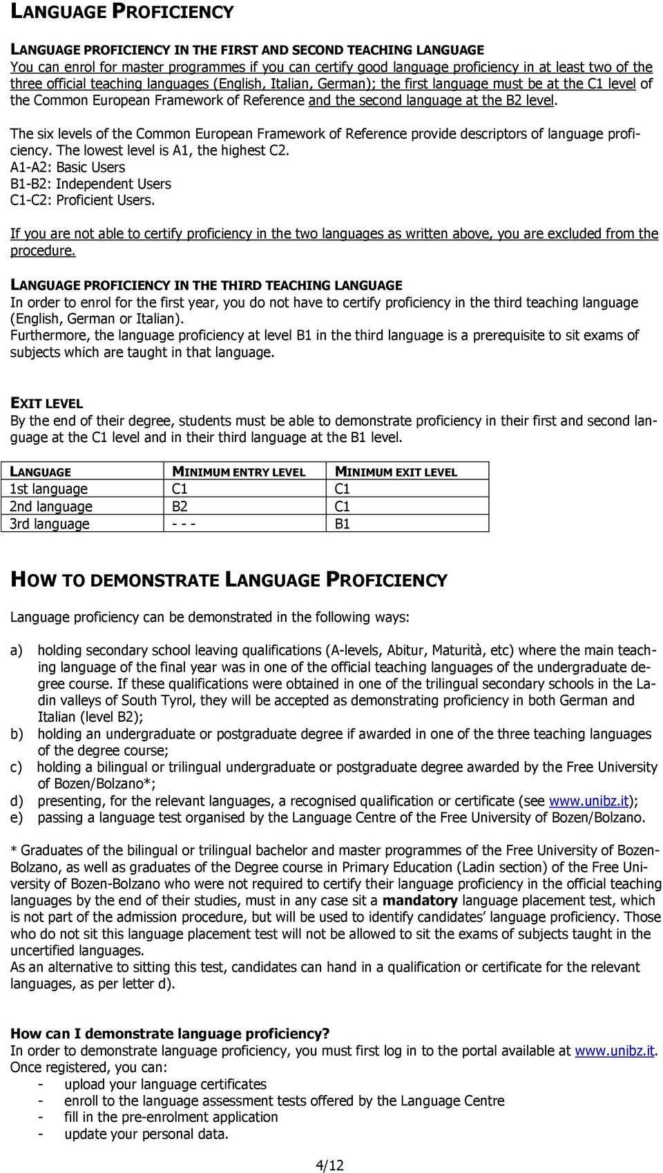 The six levels of the Common European Framework of Reference provide descriptors of language proficiency. The lowest level is A1, the highest C2.