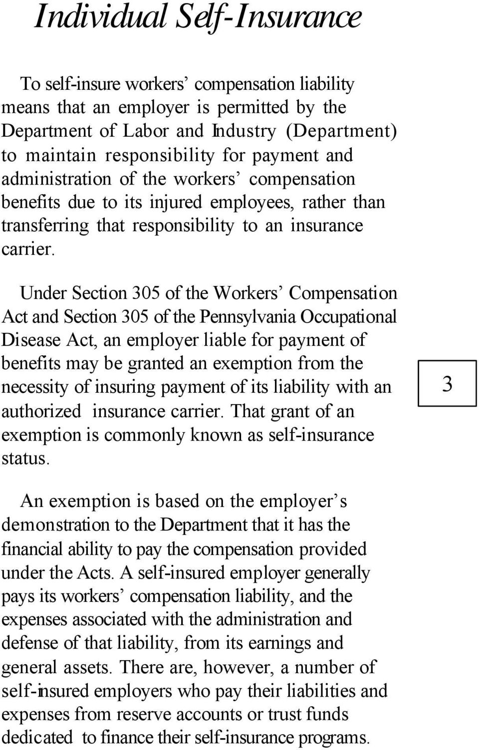 Under Section 305 of the Workers Compensation Act and Section 305 of the Pennsylvania Occupational Disease Act, an employer liable for payment of benefits may be granted an exemption from the