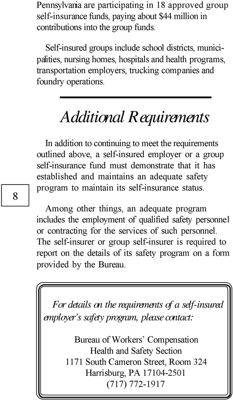 Additional Requirements 8 In addition to continuing to meet the requirements outlined above, a self-insured employer or a group self-insurance fund must demonstrate that it has established and