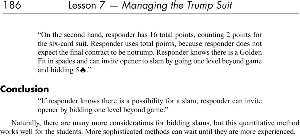 Responder knows there is a Golden Fit in spades and can invite opener to slam by going one level beyond game and bidding 5.