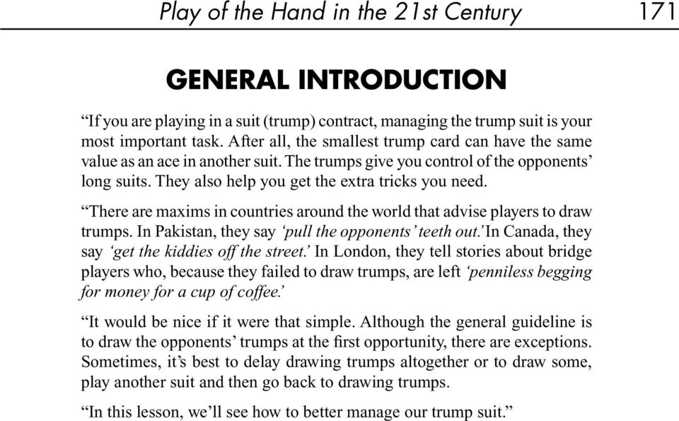 There are maxims in countries around the world that advise players to draw trumps. In Pakistan, they say pull the opponents teeth out. In Canada, they say get the kiddies off the street.