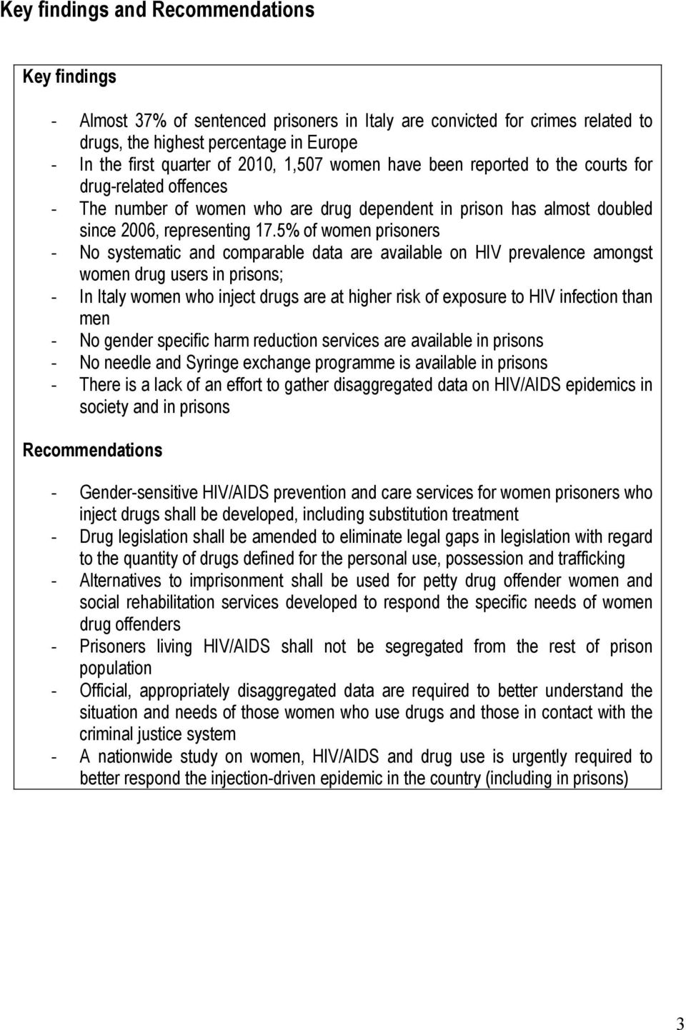 5% of women prisoners - No systematic and comparable data are available on HIV prevalence amongst women drug users in prisons; - In Italy women who inject drugs are at higher risk of exposure to HIV