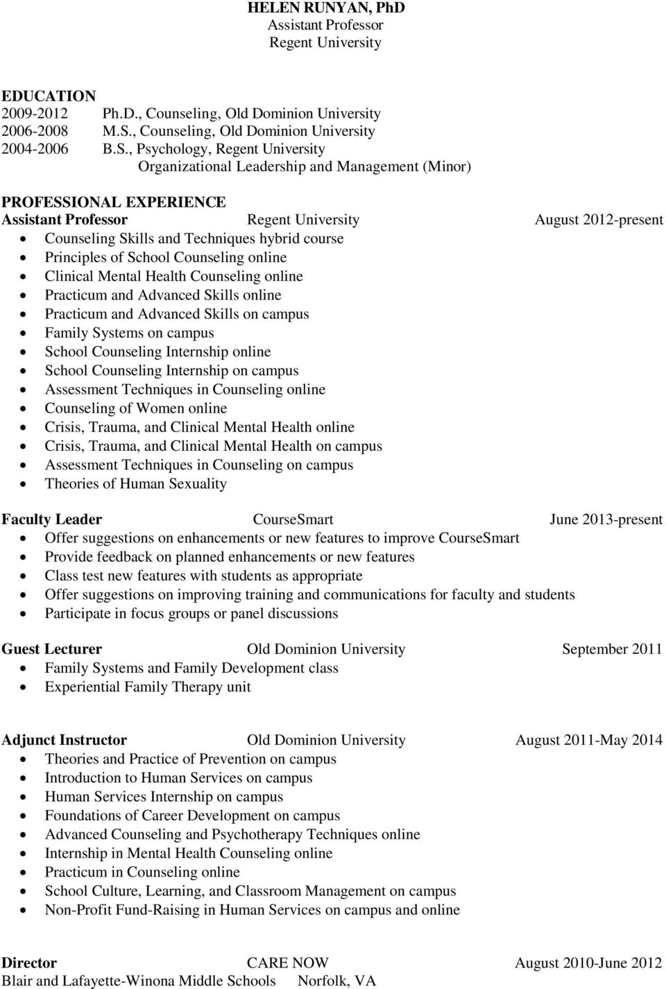 , Psychology, Regent University Organizational Leadership and Management (Minor) PROFESSIONAL EXPERIENCE Assistant Professor Regent University August 2012-present Counseling Skills and Techniques