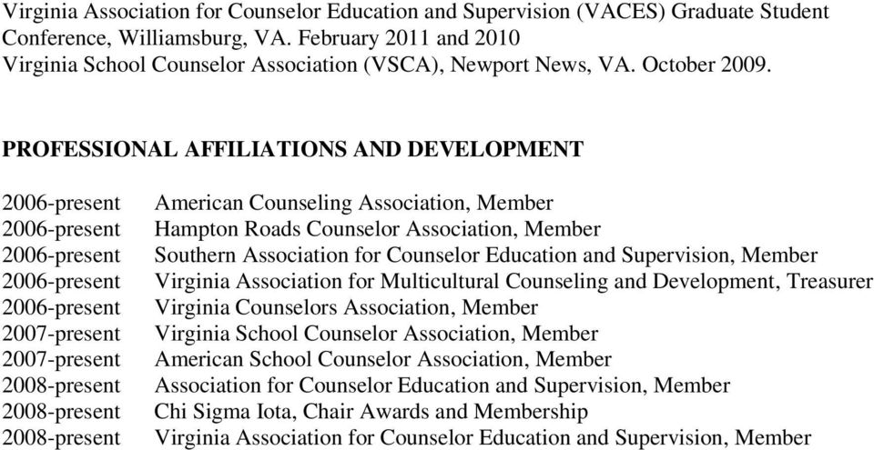 PROFESSIONAL AFFILIATIONS AND DEVELOPMENT 2007-present 2007-present American Counseling Association, Member Hampton Roads Counselor Association, Member Southern Association for Counselor Education