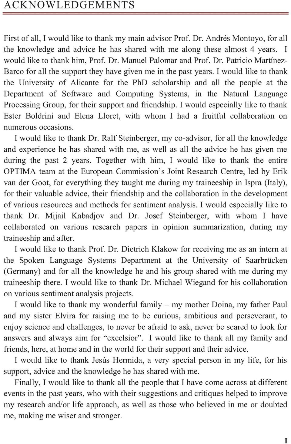 I would like to thank the University of Alicante for the PhD scholarship and all the people at the Department of Software and Computing Systems, in the Natural Language Processing Group, for their
