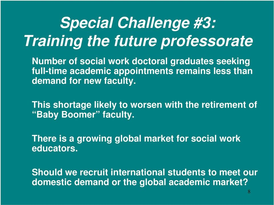 This shortage likely to worsen with the retirement of Baby Boomer faculty.