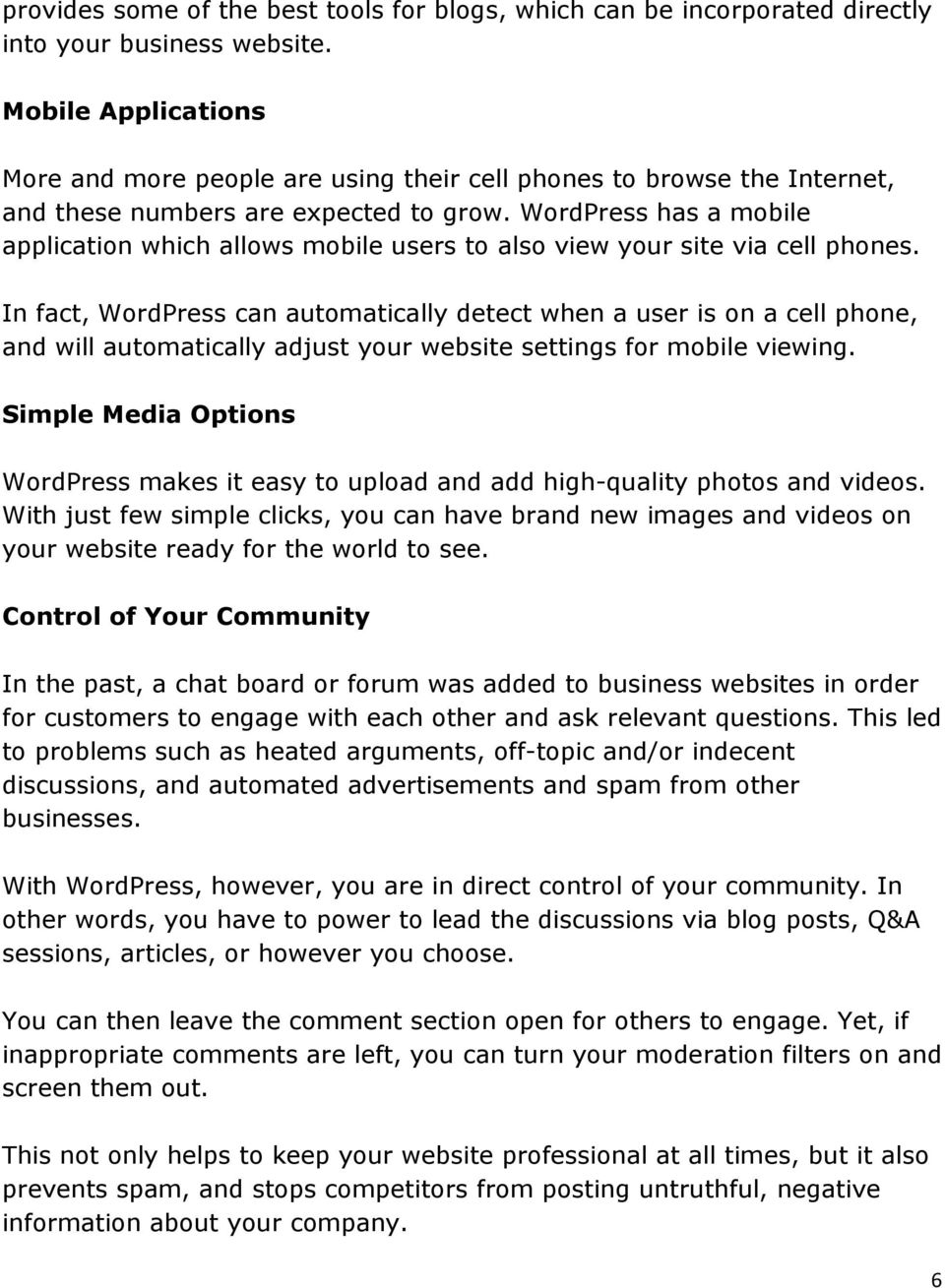 WordPress has a mobile application which allows mobile users to also view your site via cell phones.