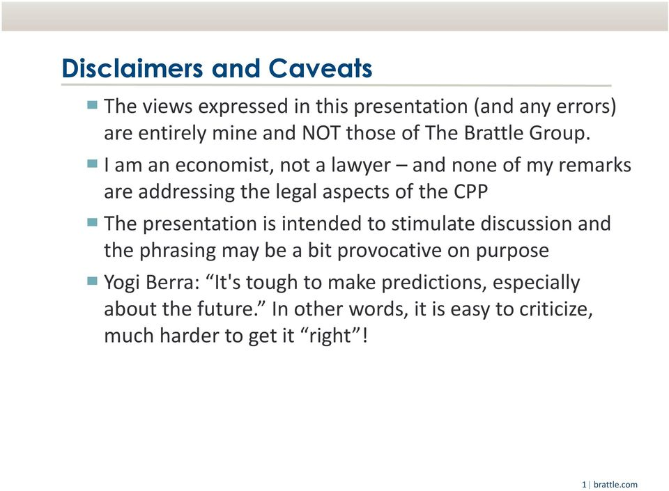 I am an economist, not a lawyer and none of my remarks are addressing the legal aspects of the CPP The presentation is