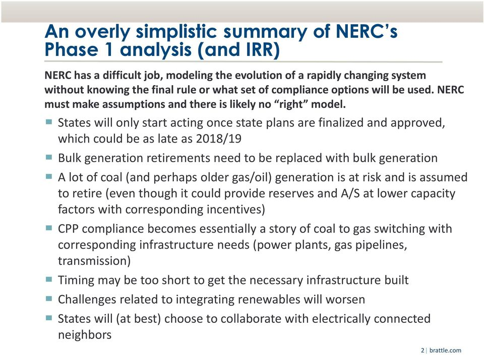 States will only start acting once state plans are finalized and approved, which could be as late as 2018/19 Bulk generation retirements need to be replaced with bulk generation A lot of coal (and