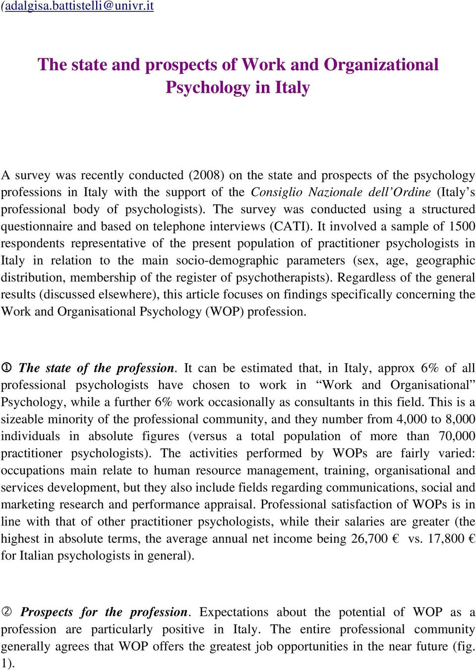 the Consiglio Nazionale dell Ordine (Italy s professional body of psychologists). The survey was conducted using a structured questionnaire and based on telephone interviews (CATI).