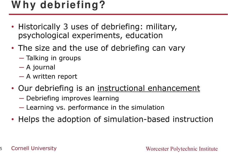 the use of debriefing can vary Talking in groups A journal A written report Our debriefing is