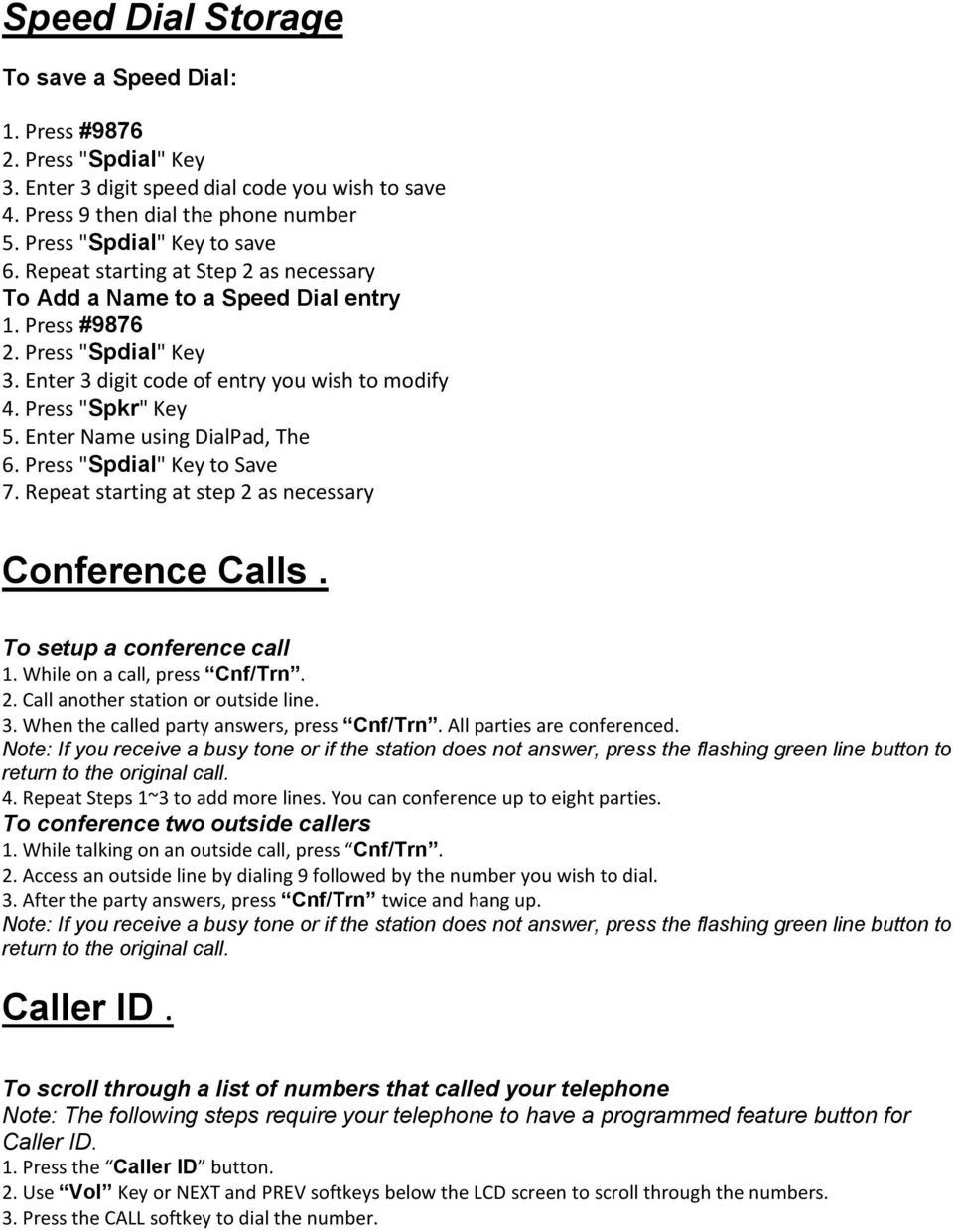 "Enter Name using DialPad, The 6. Press ""Spdial"" Key to Save 7. Repeat starting at step 2 as necessary Conference Calls. To setup a conference call 2. Call another station or outside line. 3."