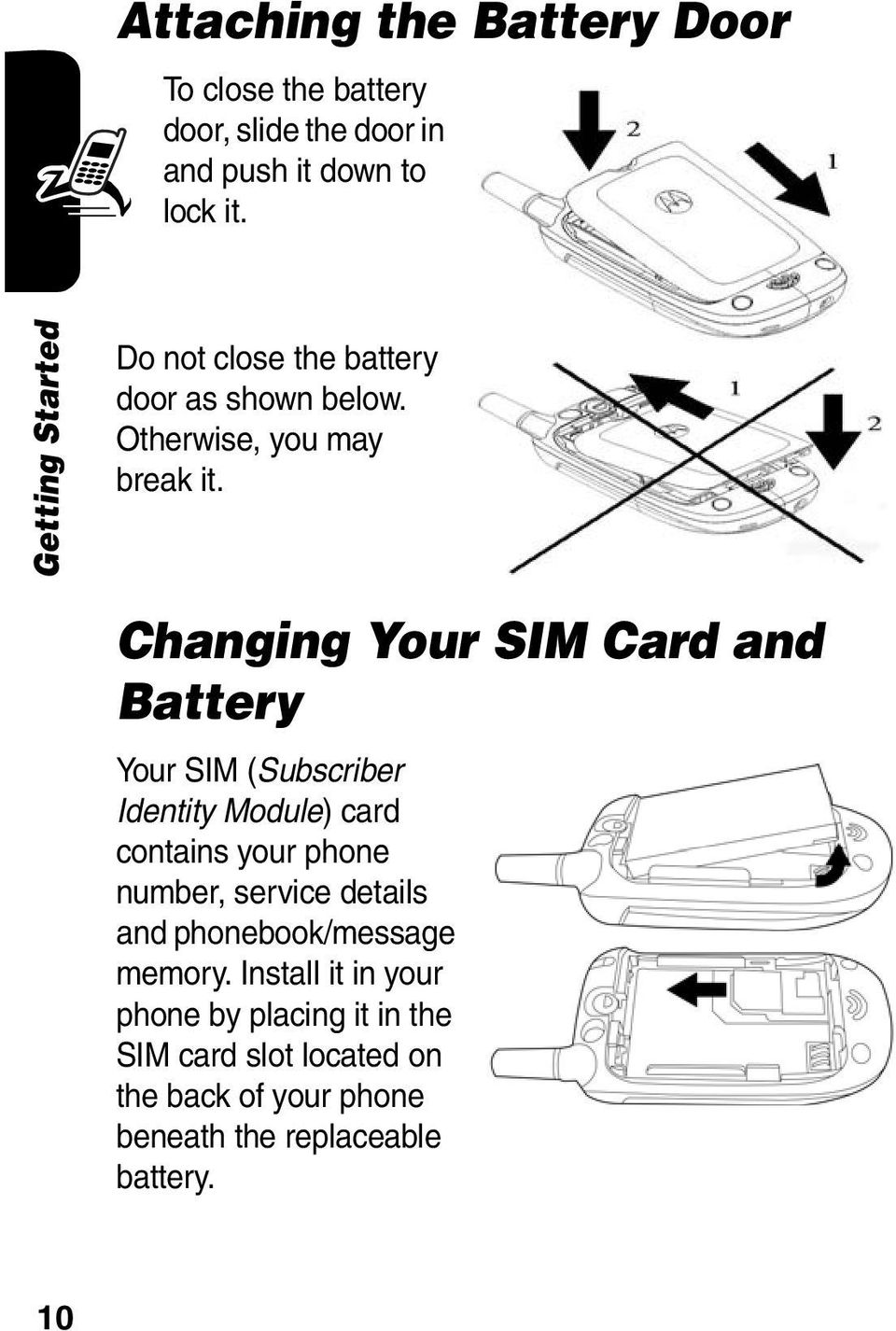 Changing Your SIM Card and Battery Your SIM (Subscriber Identity Module) card contains your phone number, service
