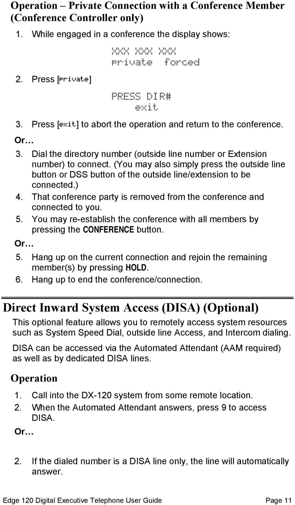 (You may also simply press the outside line button or DSS button of the outside line/extension to be connected.) 4. That conference party is removed from the conference and connected to you. 5.