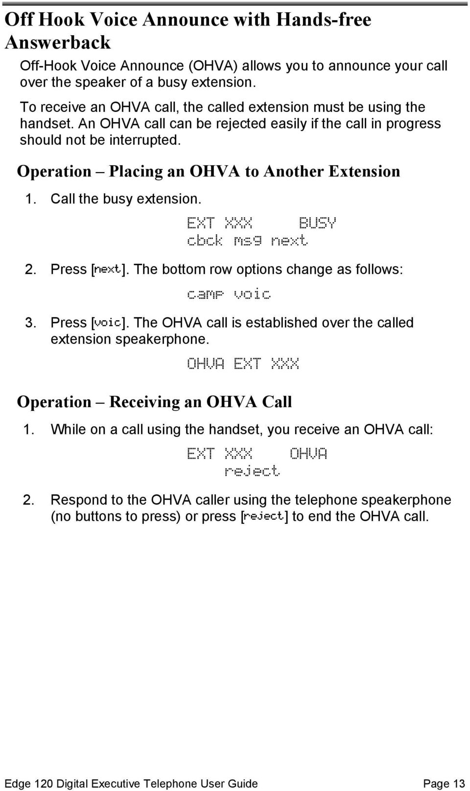 Operation Placing an OHVA to Another Extension 1. Call the busy extension. EXT XXX BUSY cbck msg next 2. Press [next]. The bottom row options change as follows: camp voic 3. Press [voic].