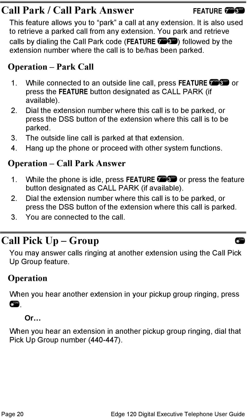 While connected to an outside line call, press FEATURE or press the FEATURE button designated as CALL PARK (if available). 2.