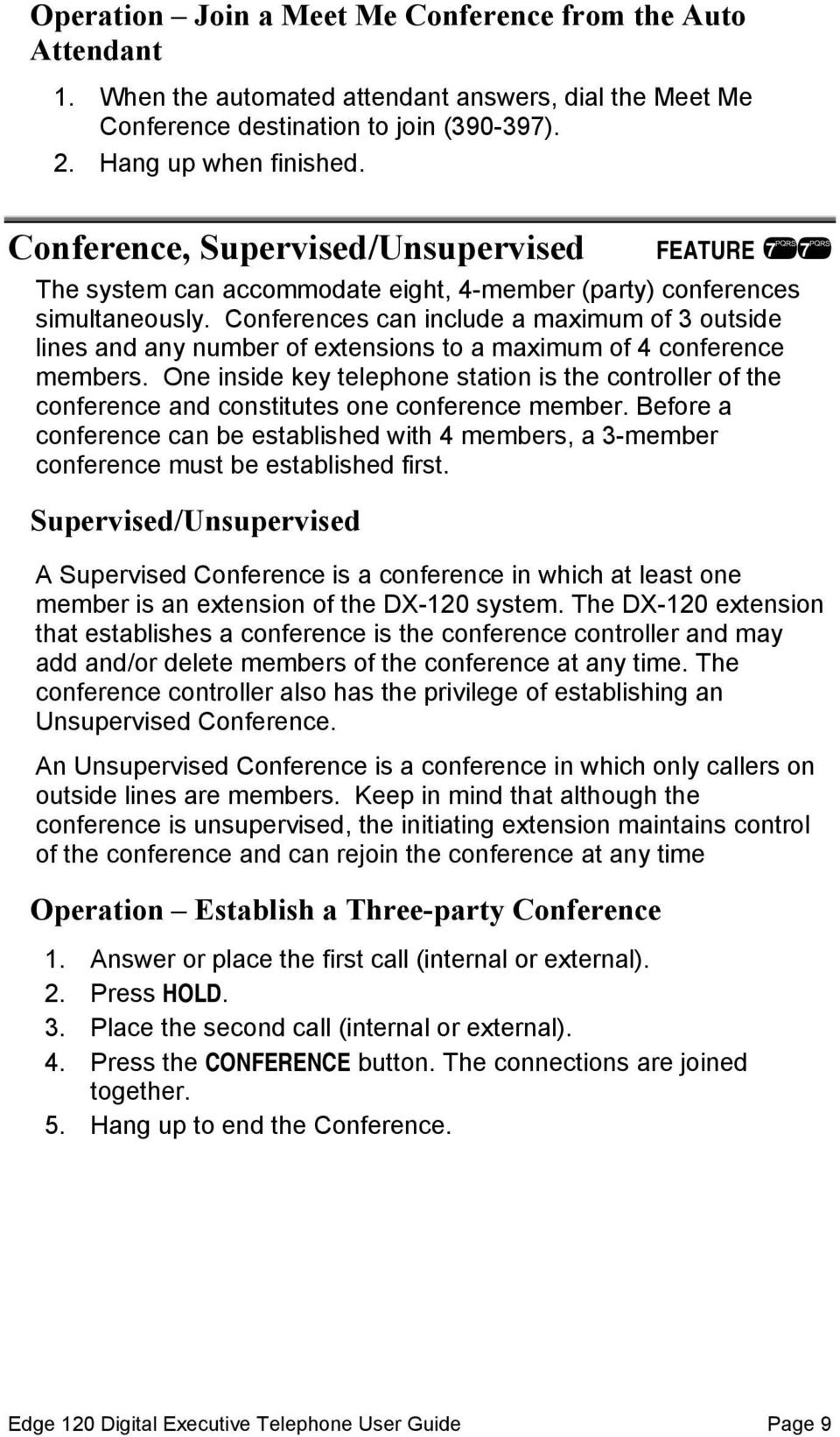Conferences can include a maximum of 3 outside lines and any number of extensions to a maximum of 4 conference members.