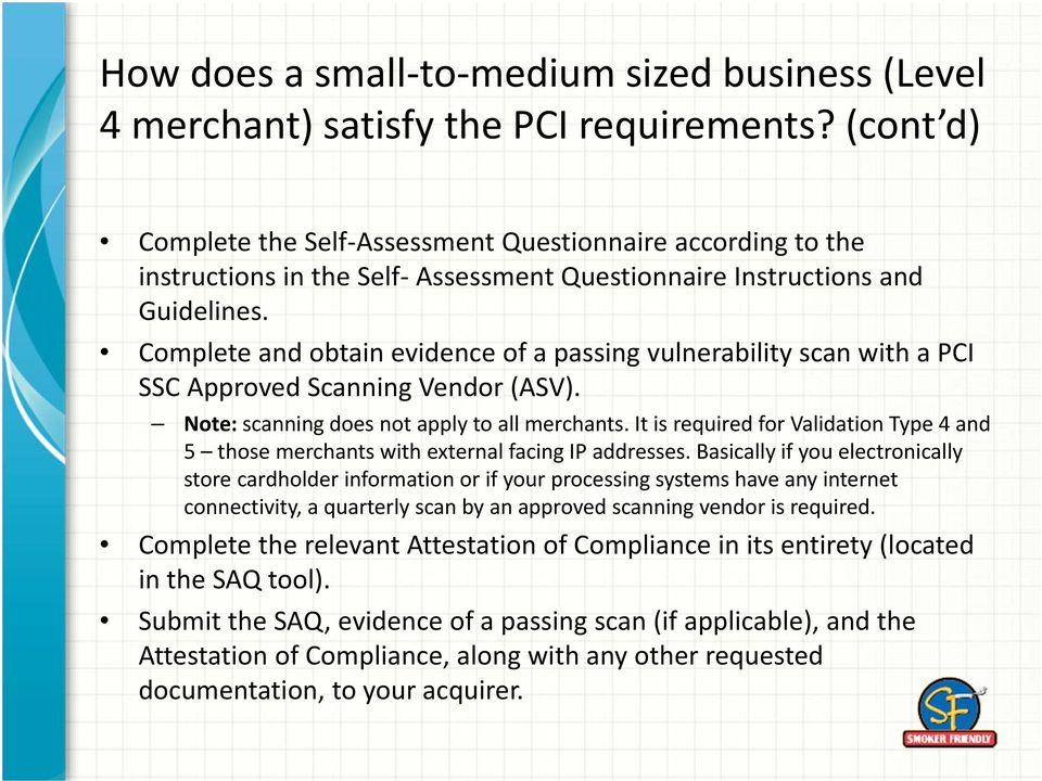 Complete and obtain evidence of a passing vulnerability scan with a PCI SSC Approved Scanning Vendor (ASV). Note: scanning does not apply to all merchants.