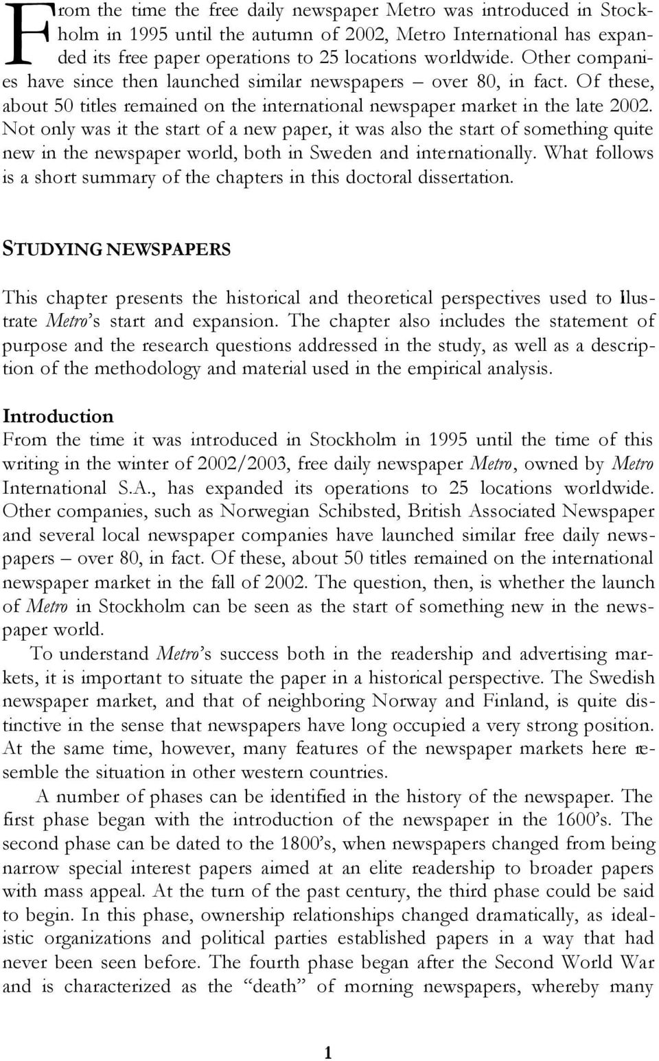 Not only was it the start of a new paper, it was also the start of something quite new in the newspaper world, both in Sweden and internationally.
