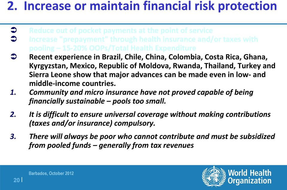 advances can be made even in low- and middle-income countries. 1. Community and micro insurance have not proved capable of being financially sustainable pools too small. 2.