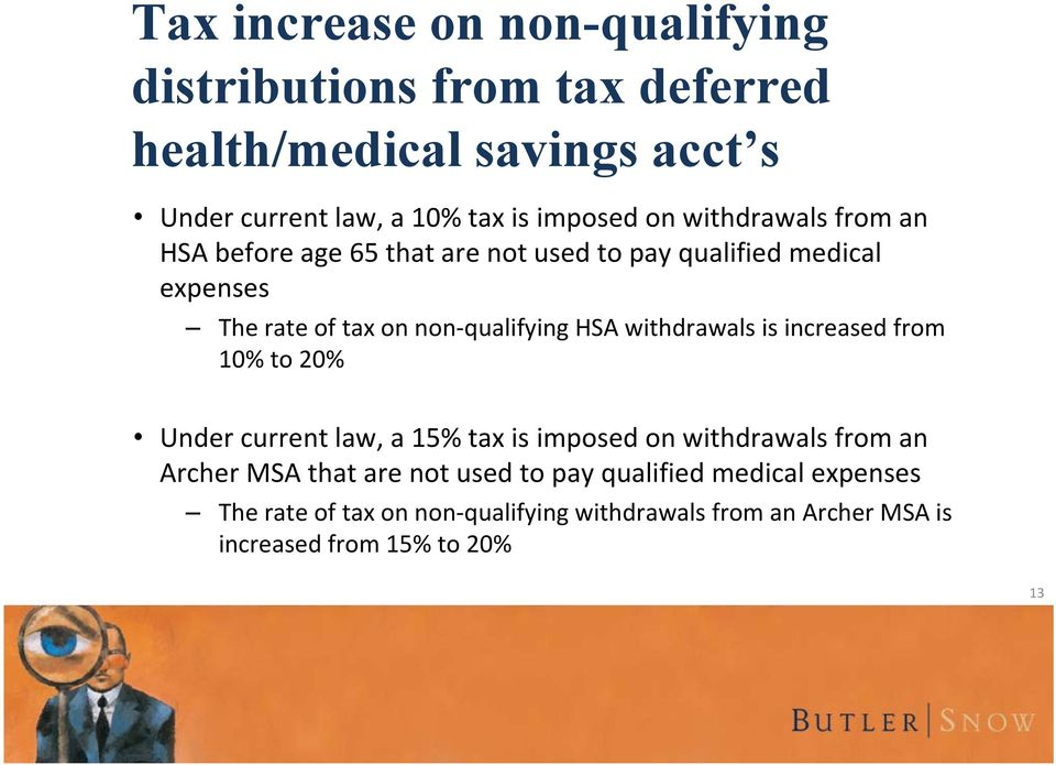 qualifying HSA withdrawals is increased from 10% to 20% Under current law, a 15% tax is imposed on withdrawals from an Archer MSA