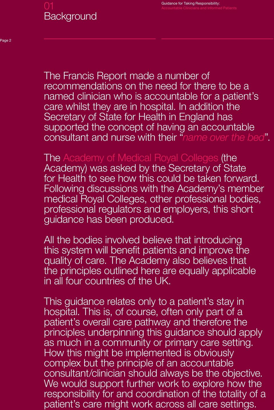 The Academy of Medical Royal Colleges (the Academy) was asked by the Secretary of State for Health to see how this could be taken forward.