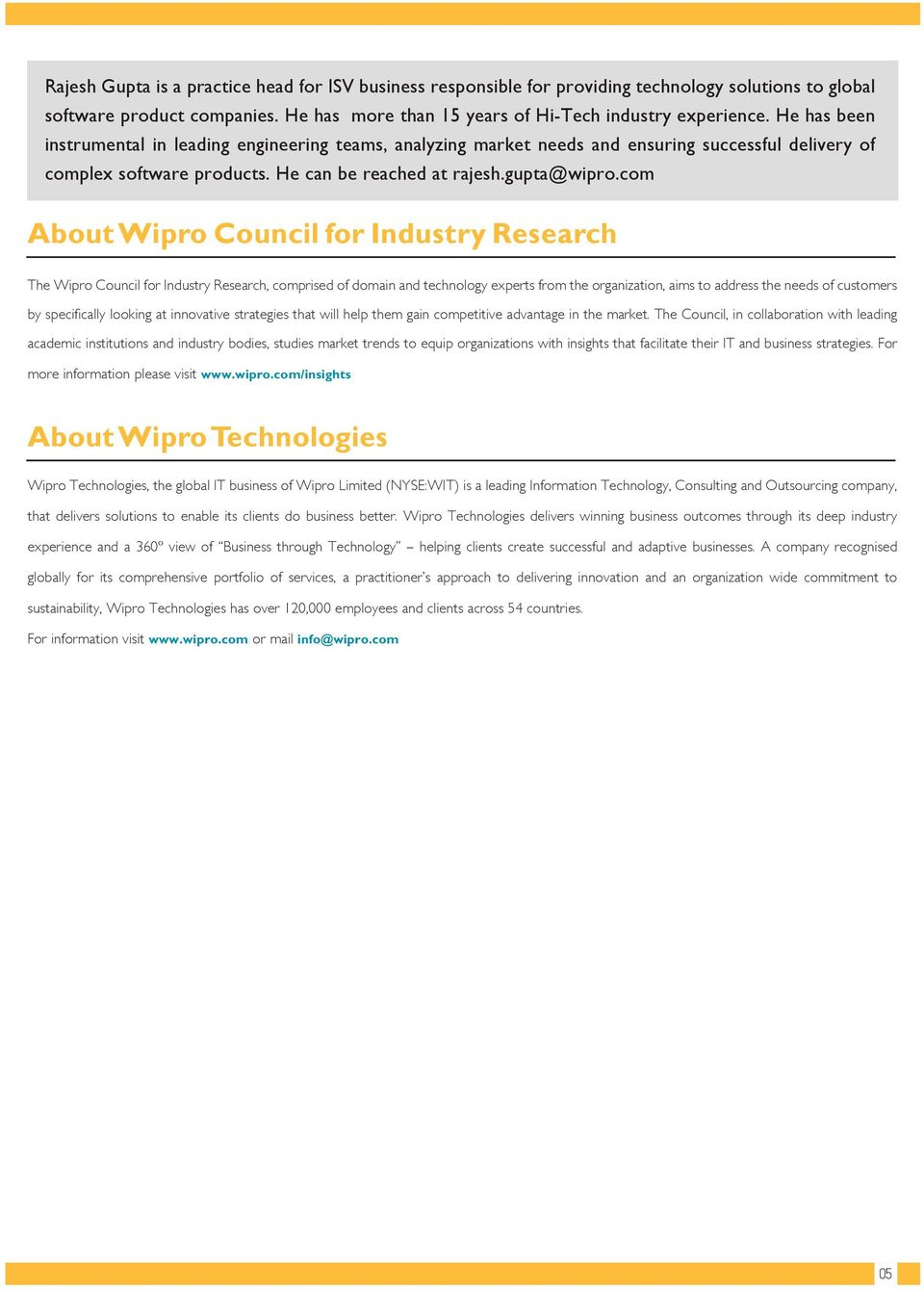 com About Wipro Council for Industry Research The Wipro Council for Industry Research, comprised of domain and technology experts from the organization, aims to address the needs of customers by