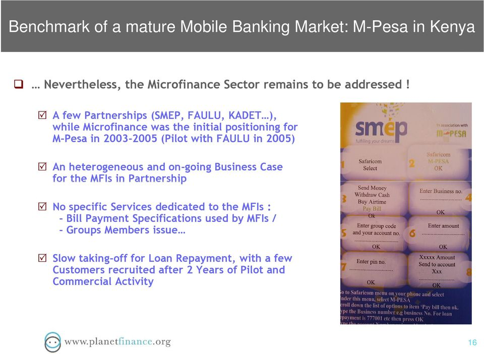 An heterogeneous and on-going Business Case for the MFIs in Partnership No specific Services dedicated to the MFIs : - Bill Payment