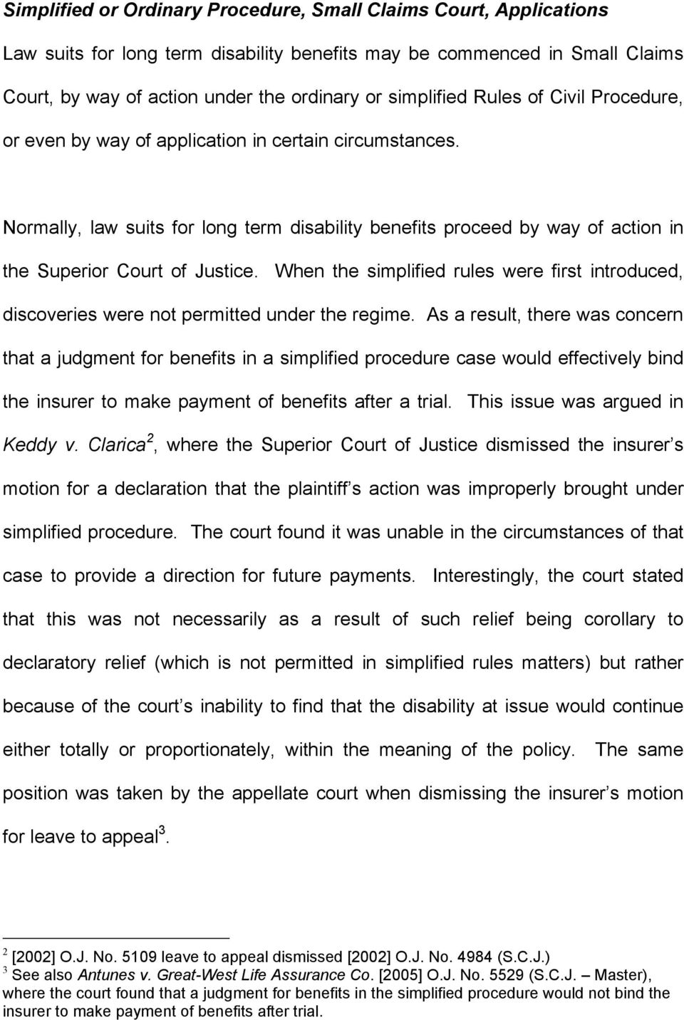Normally, law suits for long term disability benefits proceed by way of action in the Superior Court of Justice.