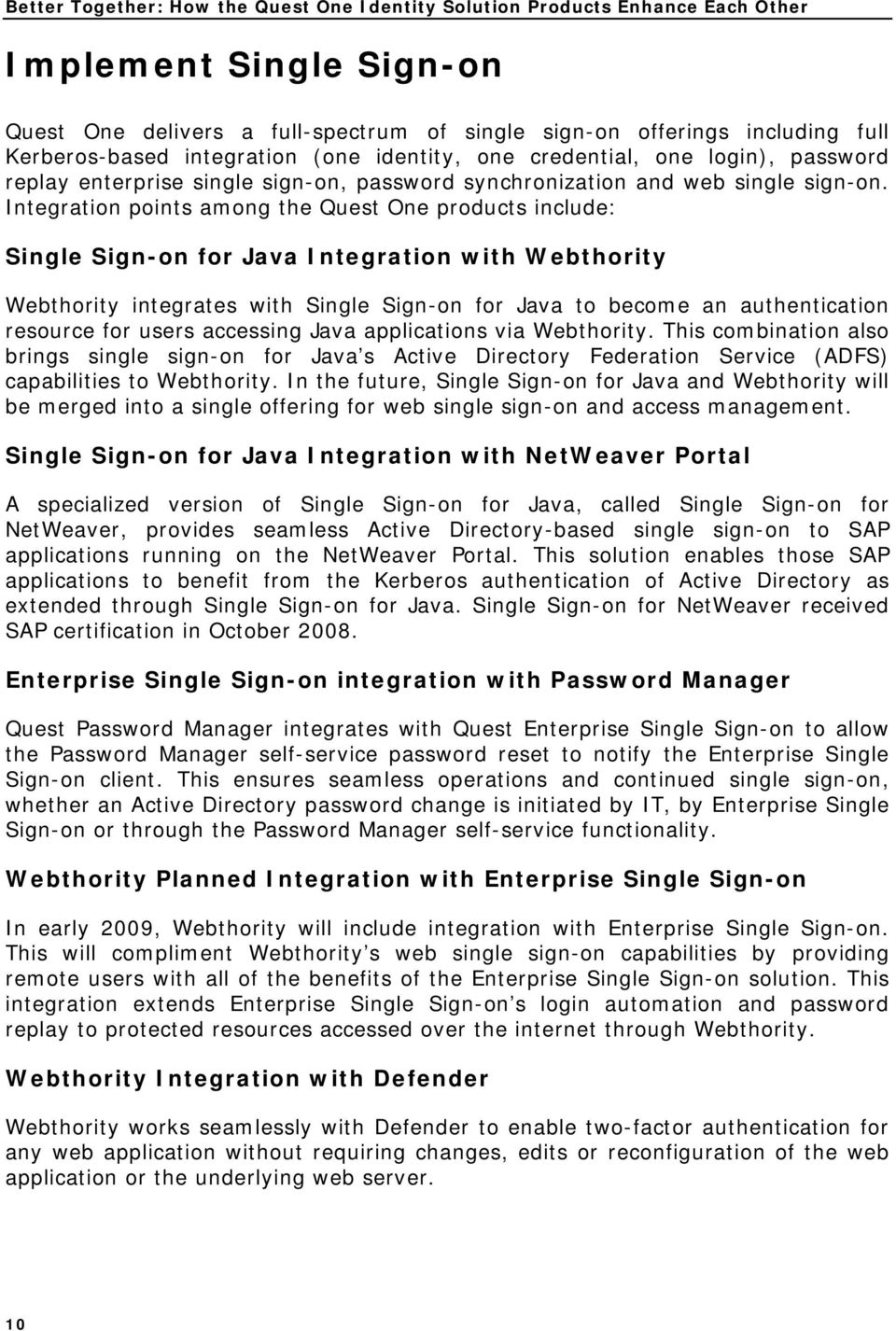 Integration points among the Quest One products include: Single Sign-on for Java Integration with Webthority Webthority integrates with Single Sign-on for Java to become an authentication resource