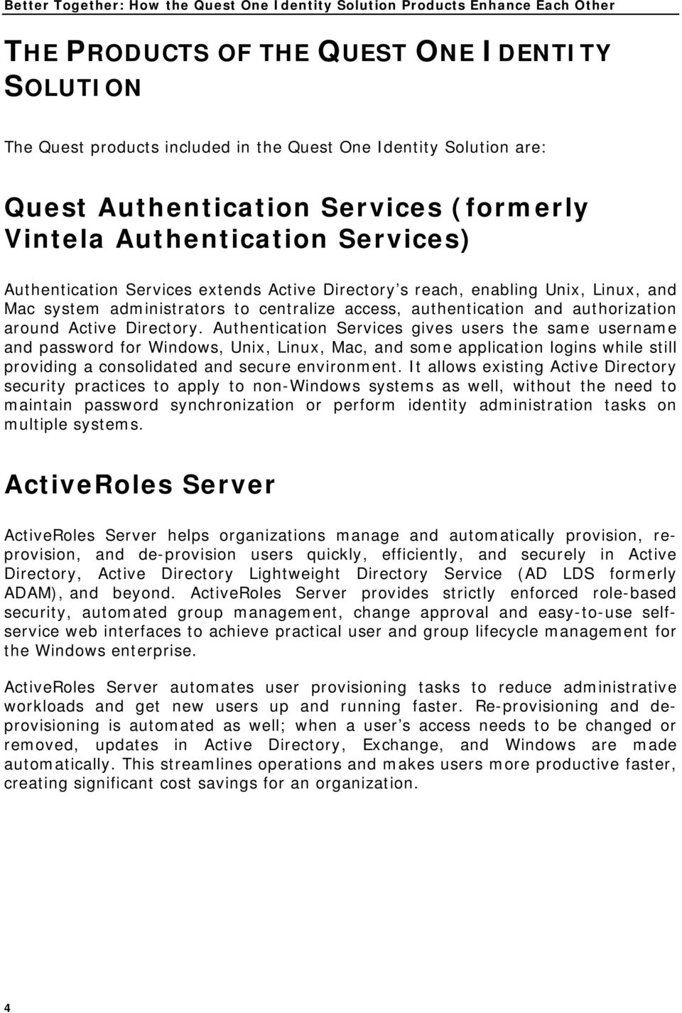 access, authentication and authorization around Active Directory.