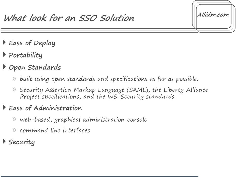 » Security Assertion Markup Language (SAML), the Liberty Alliance Project specifications,