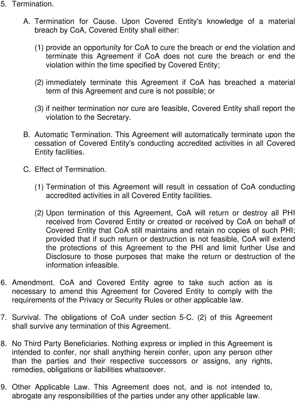 CoA does not cure the breach or end the violation within the time specified by Covered Entity; (2) immediately terminate this Agreement if CoA has breached a material term of this Agreement and cure