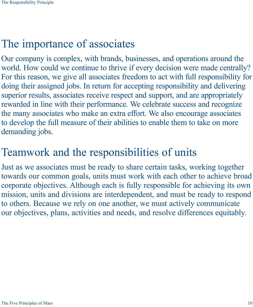 In return for accepting responsibility and delivering superior results, associates receive respect and support, and are appropriately rewarded in line with their performance.