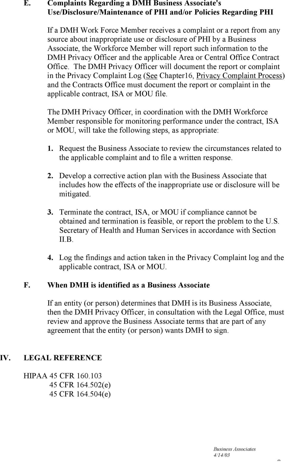 The DMH Privacy Officer will document the report or complaint in the Privacy Complaint Log (See Chapter16, Privacy Complaint Process) and the Contracts Office must document the report or complaint in