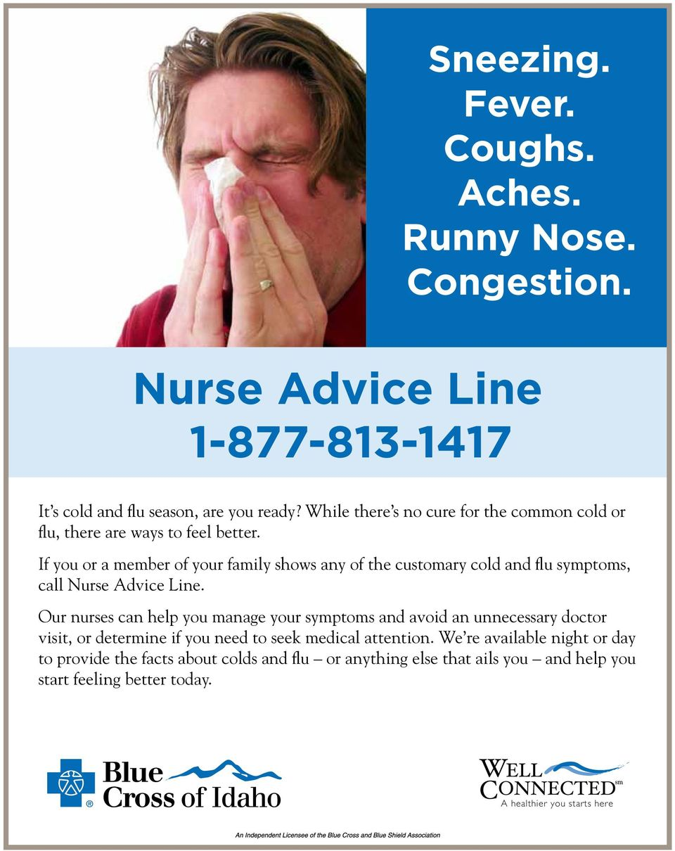 If you or a member of your family shows any of the customary cold and flu symptoms, call.