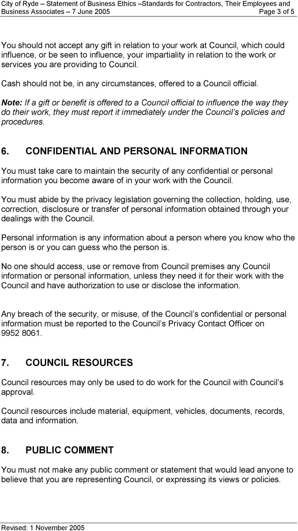Note: If a gift or benefit is offered to a Council official to influence the way they do their work, they must report it immediately under the Council s policies and procedures. 6.