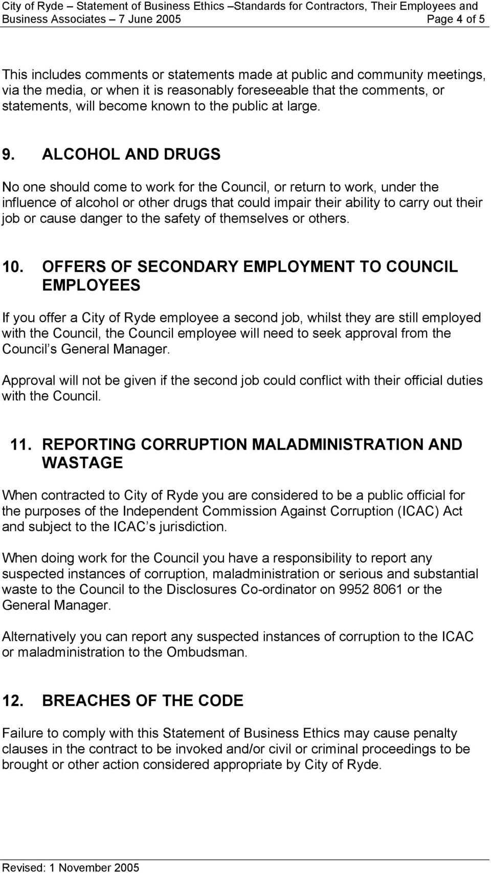 ALCOHOL AND DRUGS No one should come to work for the Council, or return to work, under the influence of alcohol or other drugs that could impair their ability to carry out their job or cause danger