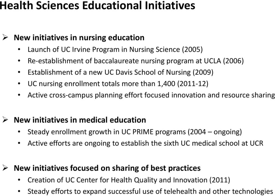 resource sharing New initiatives in medical education Steady enrollment growth in UC PRIME programs (2004 ongoing) Active efforts are ongoing to establish the sixth UC medical school at